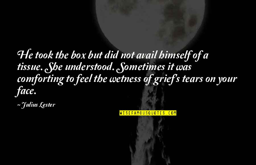 Comforting Quotes By Julius Lester: He took the box but did not avail