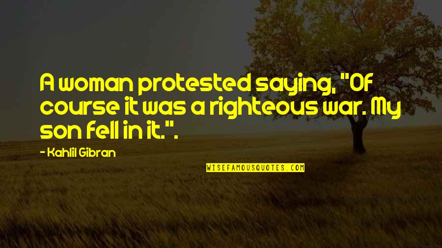 """Comforting Quotes By Kahlil Gibran: A woman protested saying, """"Of course it was"""