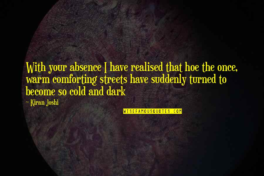 Comforting Quotes By Kiran Joshi: With your absence I have realised that hoe