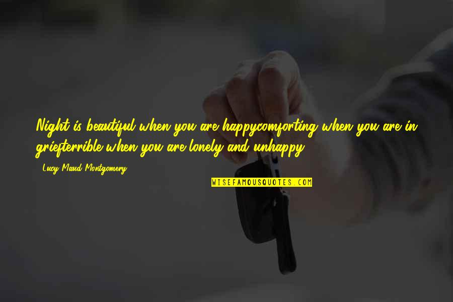 Comforting Quotes By Lucy Maud Montgomery: Night is beautiful when you are happycomforting when