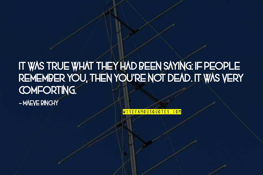 Comforting Quotes By Maeve Binchy: It was true what they had been saying:
