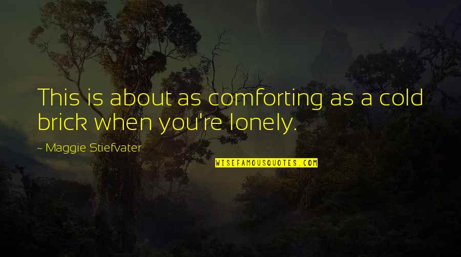 Comforting Quotes By Maggie Stiefvater: This is about as comforting as a cold