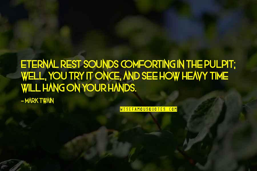 Comforting Quotes By Mark Twain: Eternal rest sounds comforting in the pulpit; well,