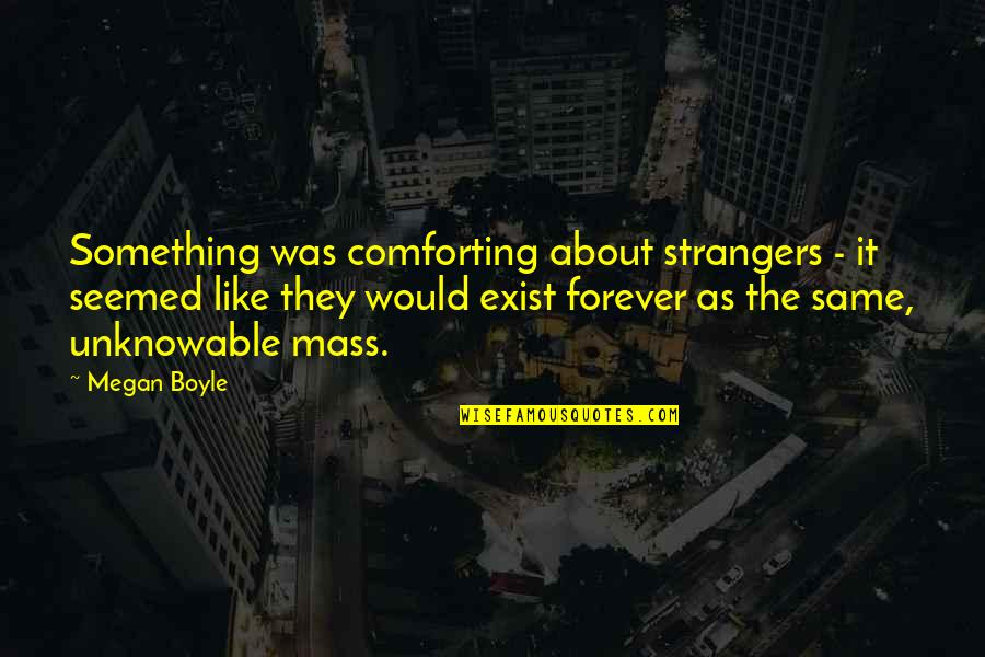 Comforting Quotes By Megan Boyle: Something was comforting about strangers - it seemed