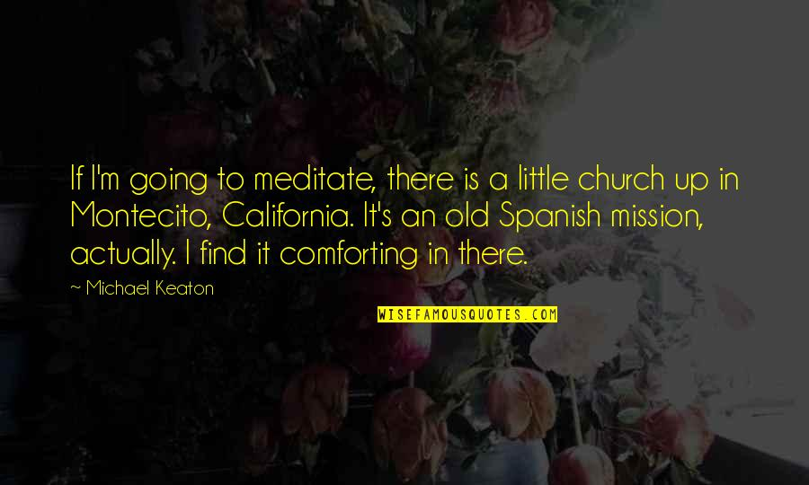 Comforting Quotes By Michael Keaton: If I'm going to meditate, there is a