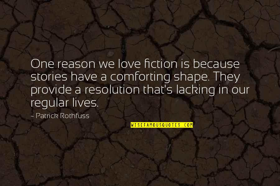 Comforting Quotes By Patrick Rothfuss: One reason we love fiction is because stories