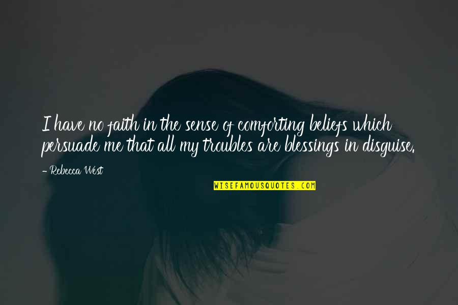 Comforting Quotes By Rebecca West: I have no faith in the sense of
