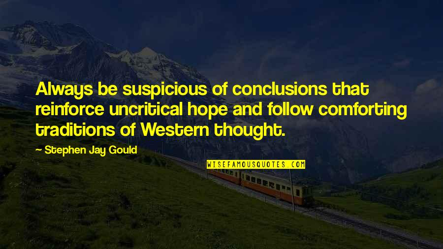 Comforting Quotes By Stephen Jay Gould: Always be suspicious of conclusions that reinforce uncritical