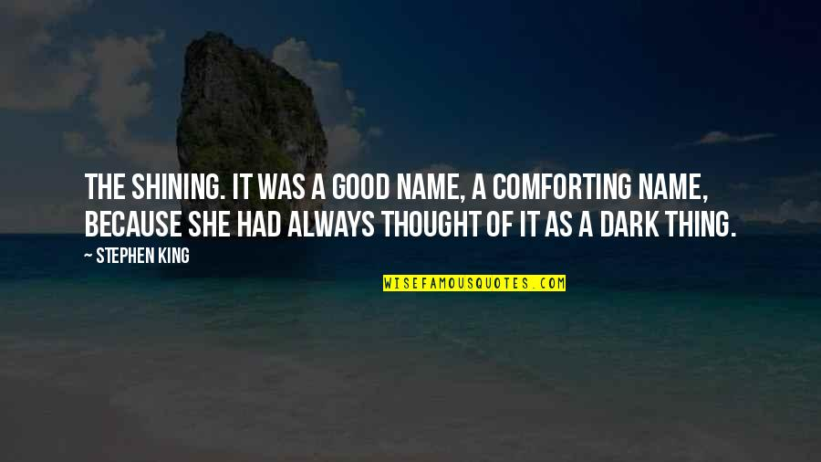 Comforting Quotes By Stephen King: The shining. It was a good name, a
