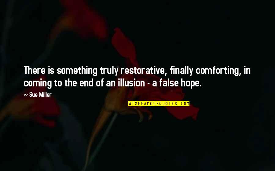 Comforting Quotes By Sue Miller: There is something truly restorative, finally comforting, in
