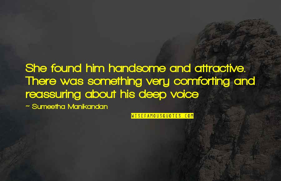 Comforting Quotes By Sumeetha Manikandan: She found him handsome and attractive. There was