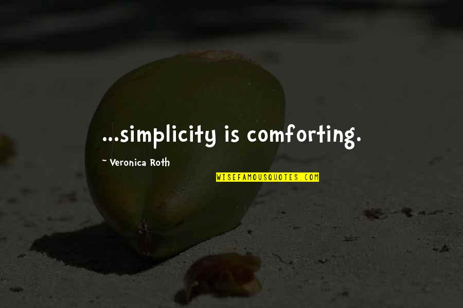 Comforting Quotes By Veronica Roth: ...simplicity is comforting.