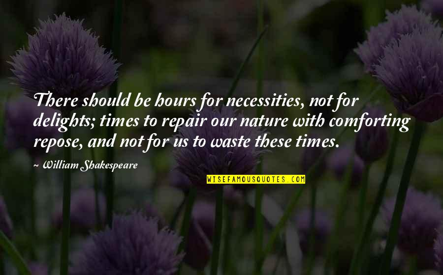 Comforting Quotes By William Shakespeare: There should be hours for necessities, not for