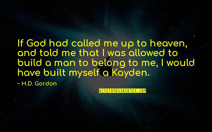 Comic Book Film Quotes By H.D. Gordon: If God had called me up to heaven,