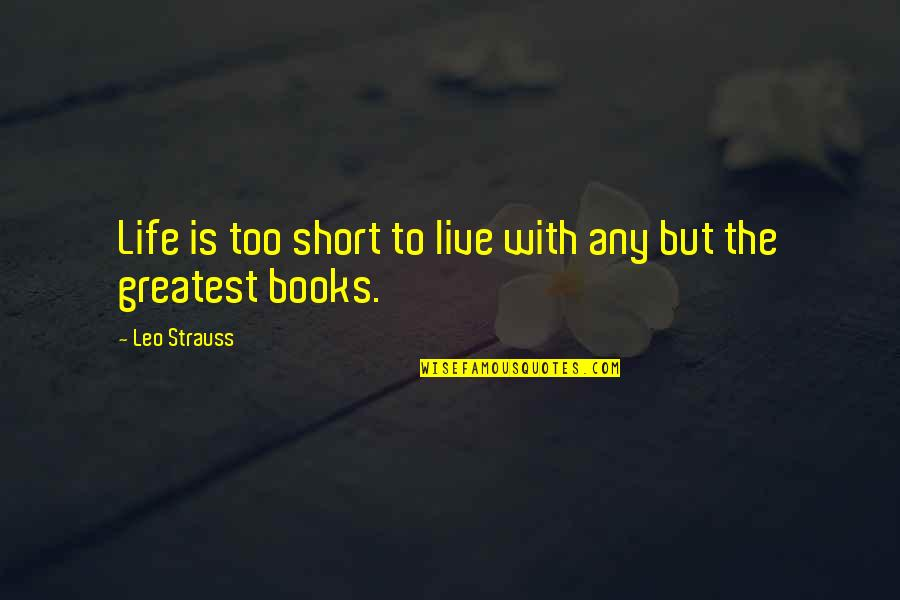 Comic Book Film Quotes By Leo Strauss: Life is too short to live with any