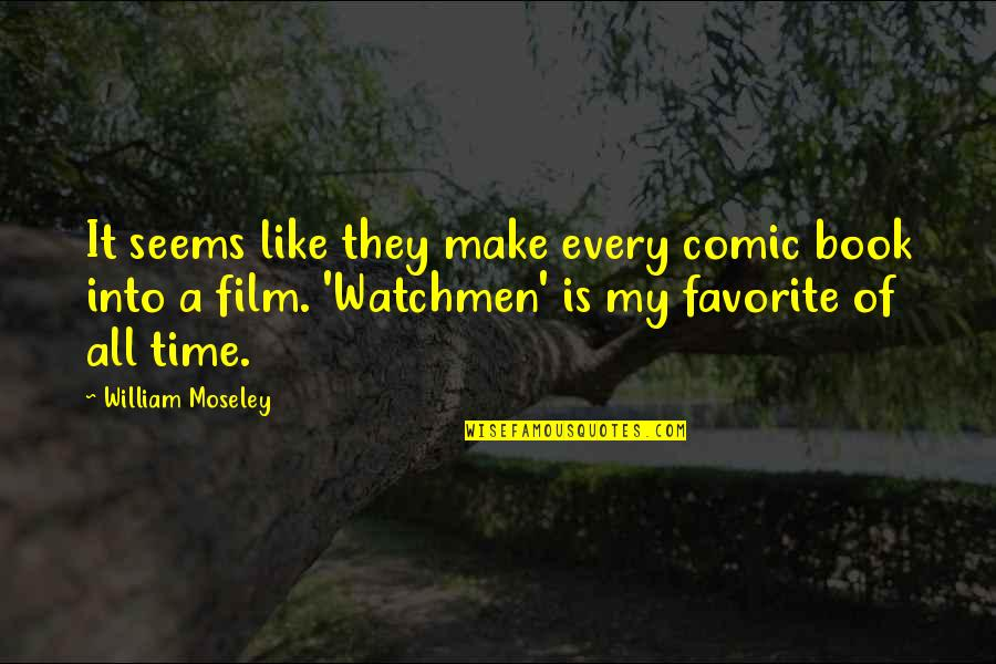 Comic Book Film Quotes By William Moseley: It seems like they make every comic book