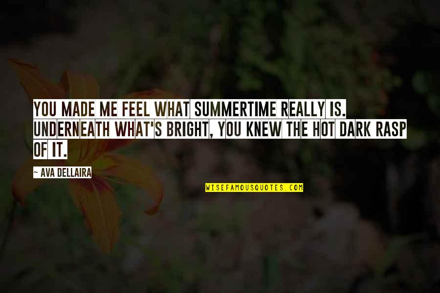 Comic Wise Quotes By Ava Dellaira: You made me feel what summertime really is.