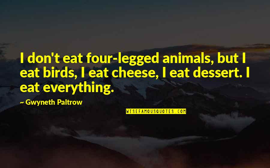 Comic Wise Quotes By Gwyneth Paltrow: I don't eat four-legged animals, but I eat