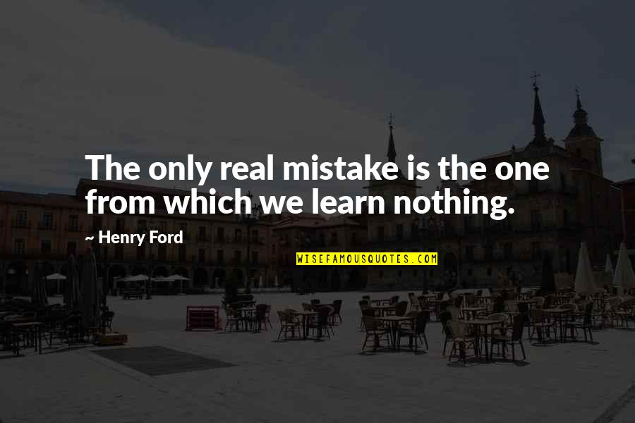Comic Wise Quotes By Henry Ford: The only real mistake is the one from
