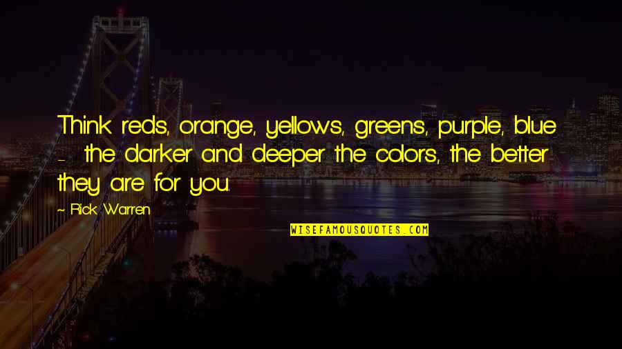 Comic Wise Quotes By Rick Warren: Think reds, orange, yellows, greens, purple, blue -