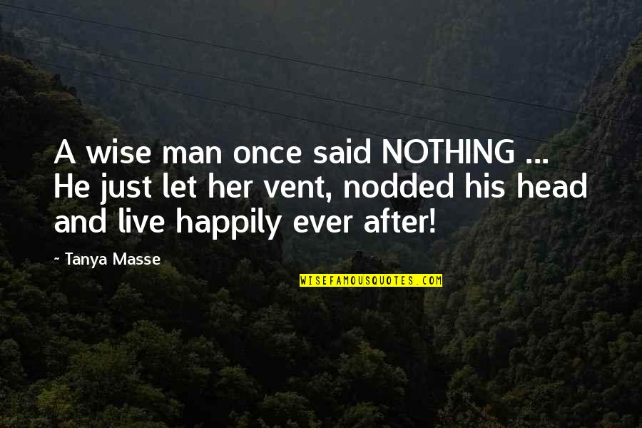 Comic Wise Quotes By Tanya Masse: A wise man once said NOTHING ... He