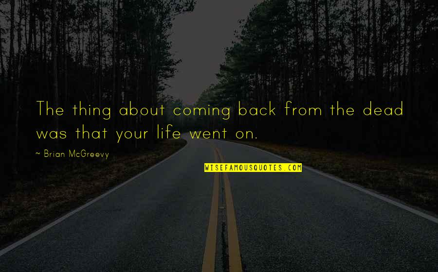 Coming Back Into My Life Quotes By Brian McGreevy: The thing about coming back from the dead