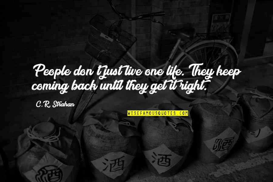 Coming Back Into My Life Quotes By C.R. Strahan: People don't just live one life. They keep
