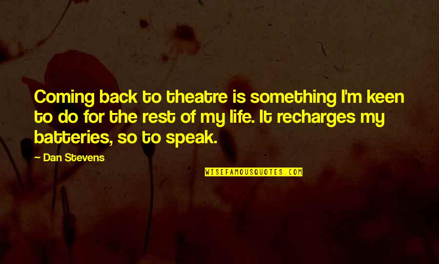 Coming Back Into My Life Quotes By Dan Stevens: Coming back to theatre is something I'm keen
