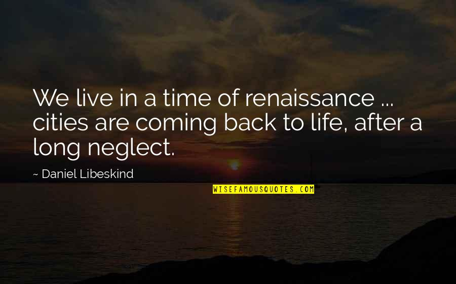 Coming Back Into My Life Quotes By Daniel Libeskind: We live in a time of renaissance ...