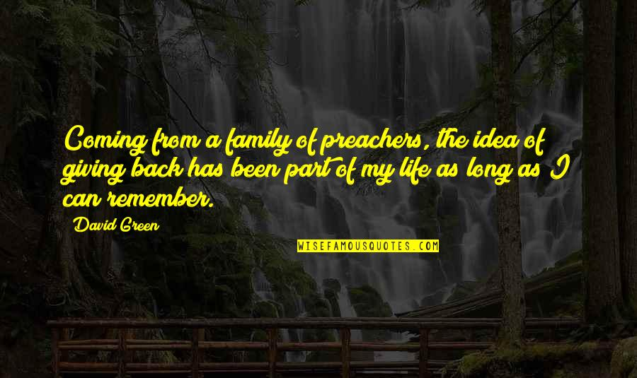 Coming Back Into My Life Quotes By David Green: Coming from a family of preachers, the idea
