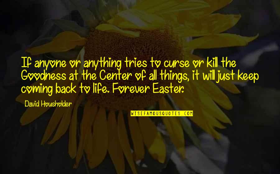 Coming Back Into My Life Quotes By David Housholder: If anyone or anything tries to curse or