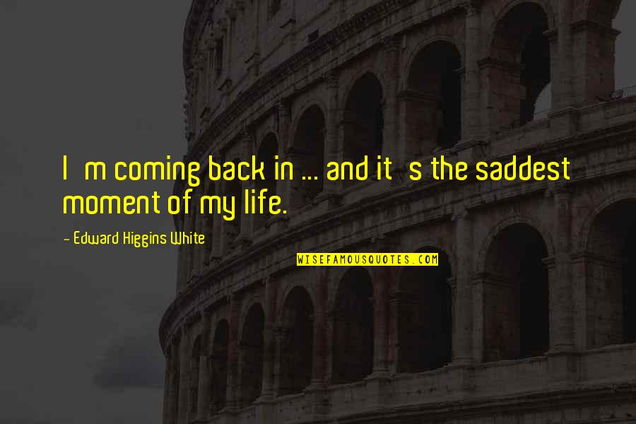 Coming Back Into My Life Quotes By Edward Higgins White: I'm coming back in ... and it's the