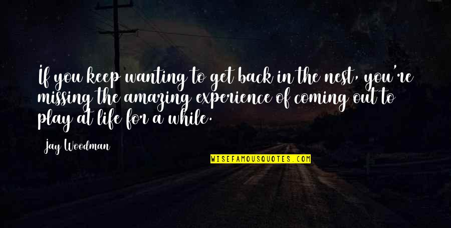 Coming Back Into My Life Quotes By Jay Woodman: If you keep wanting to get back in