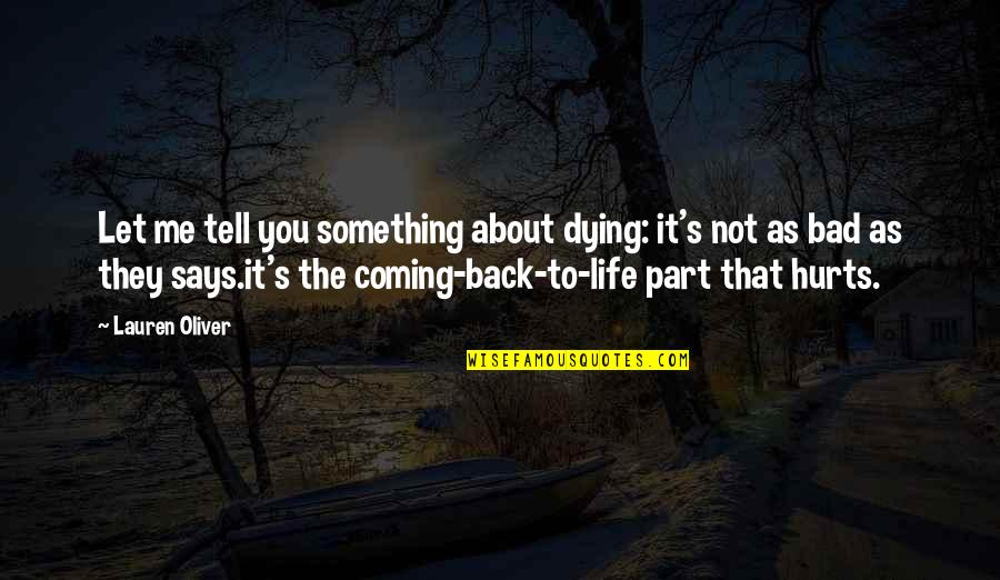 Coming Back Into My Life Quotes By Lauren Oliver: Let me tell you something about dying: it's