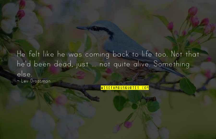 Coming Back Into My Life Quotes By Lev Grossman: He felt like he was coming back to