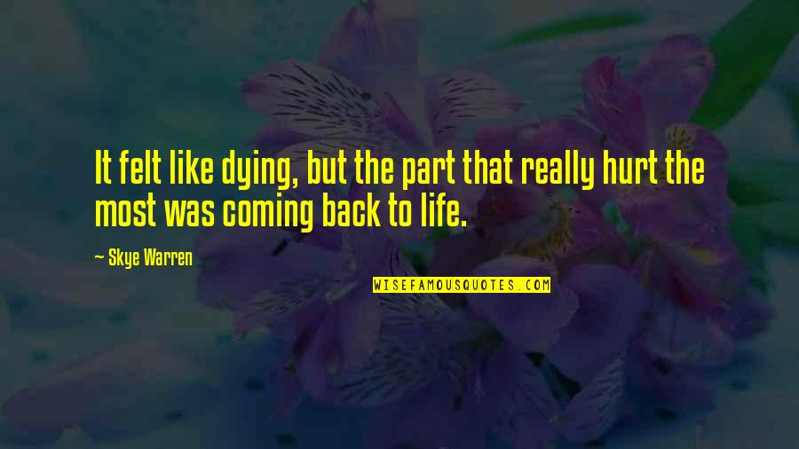 Coming Back Into My Life Quotes By Skye Warren: It felt like dying, but the part that