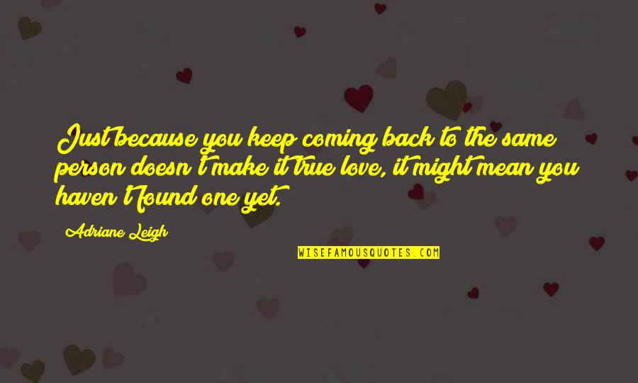 Coming Back To Love Quotes By Adriane Leigh: Just because you keep coming back to the