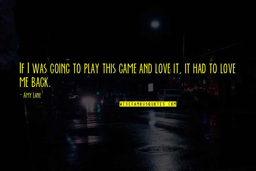 Coming Back To Love Quotes By Amy Lane: If I was going to play this game