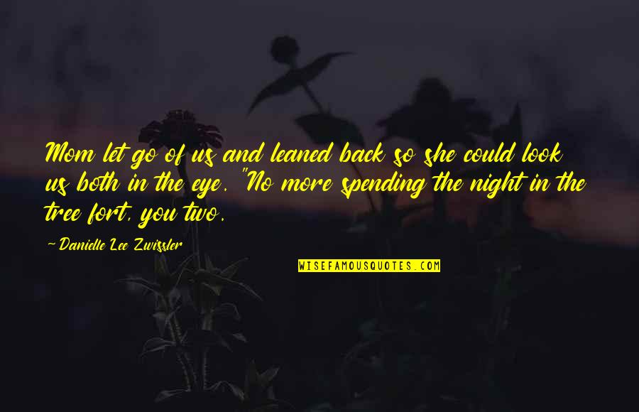 Coming Back To Love Quotes By Danielle Lee Zwissler: Mom let go of us and leaned back