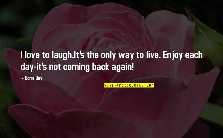 Coming Back To Love Quotes By Doris Day: I love to laugh.It's the only way to