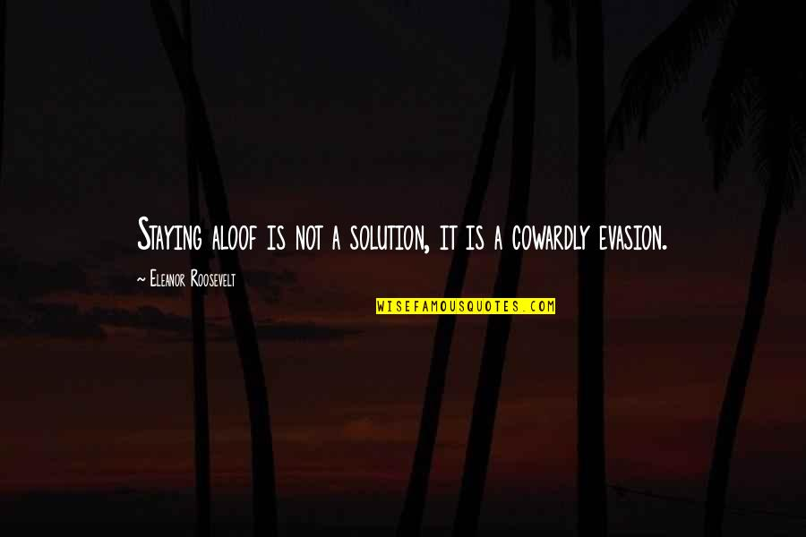 Coming Back To Love Quotes By Eleanor Roosevelt: Staying aloof is not a solution, it is