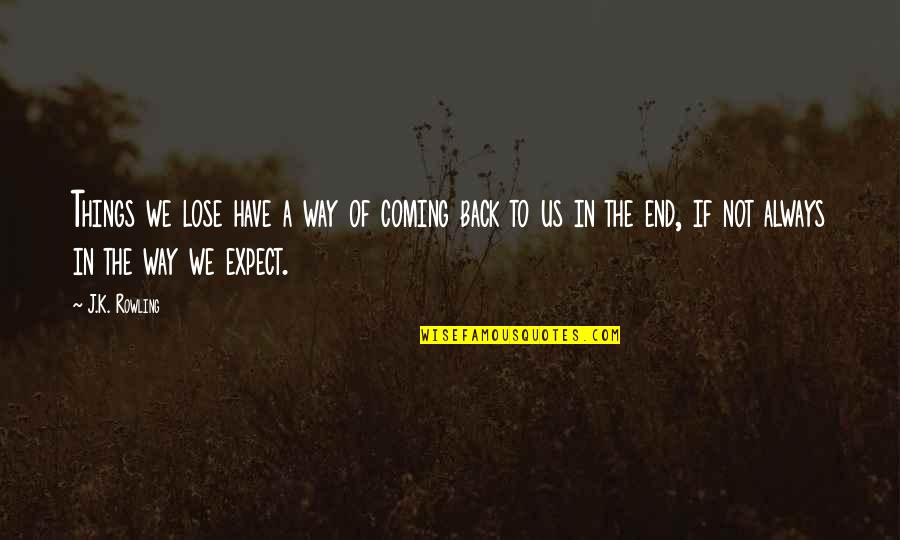 Coming Back To Love Quotes By J.K. Rowling: Things we lose have a way of coming