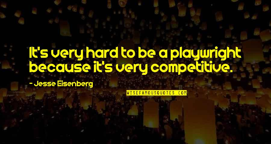 Coming Back To Love Quotes By Jesse Eisenberg: It's very hard to be a playwright because