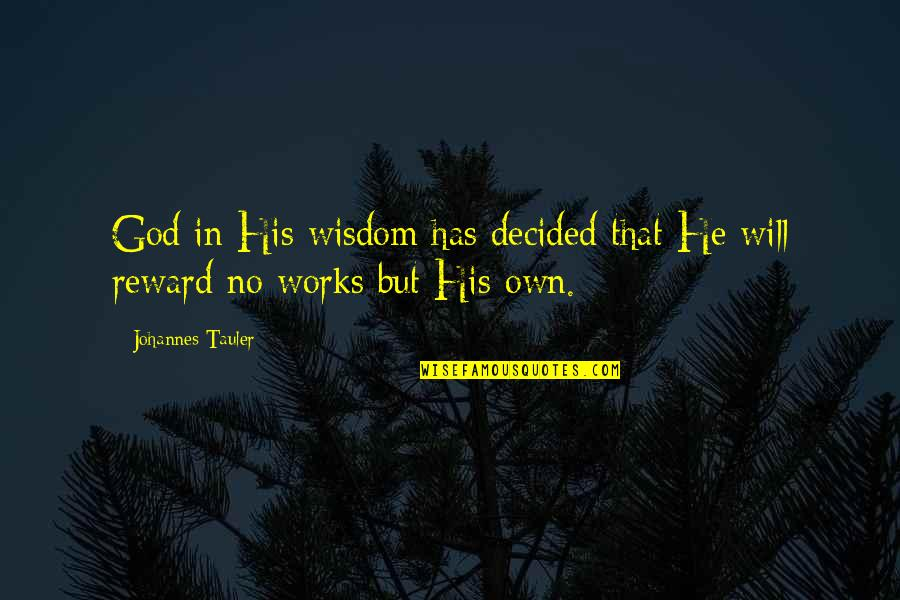 Coming Back To Love Quotes By Johannes Tauler: God in His wisdom has decided that He