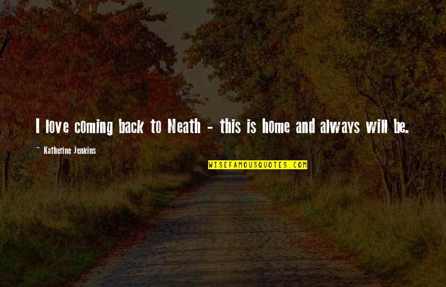 Coming Back To Love Quotes By Katherine Jenkins: I love coming back to Neath - this
