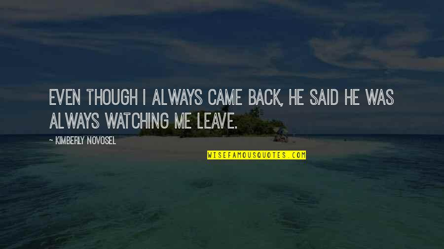 Coming Back To Love Quotes By Kimberly Novosel: Even though I always came back, he said