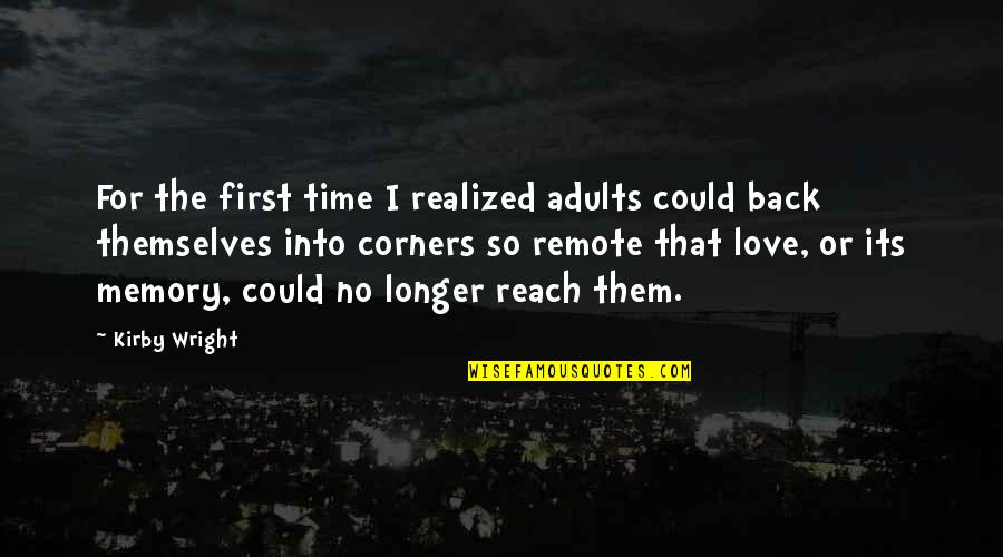 Coming Back To Love Quotes By Kirby Wright: For the first time I realized adults could