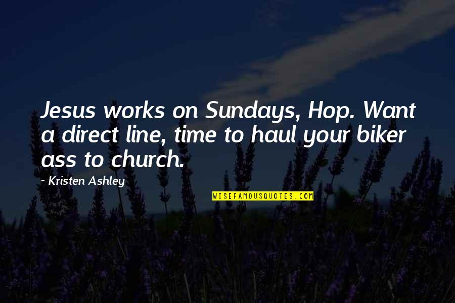 Coming Back To Love Quotes By Kristen Ashley: Jesus works on Sundays, Hop. Want a direct