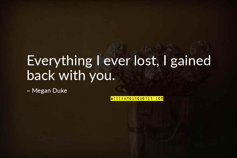 Coming Back To Love Quotes By Megan Duke: Everything I ever lost, I gained back with