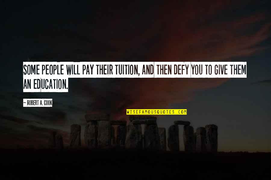 Coming Back To Love Quotes By Robert A. Cook: Some people will pay their tuition, and then